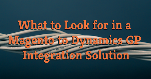 What to Look for in a Microsoft Dynamics GP and Magento Integration Solution