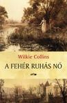 Wilkie Collins: A fehér ruhás nő
