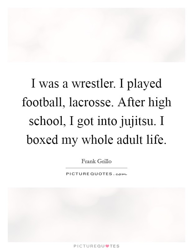 I Was A Wrestler I Played Football Lacrosse After High