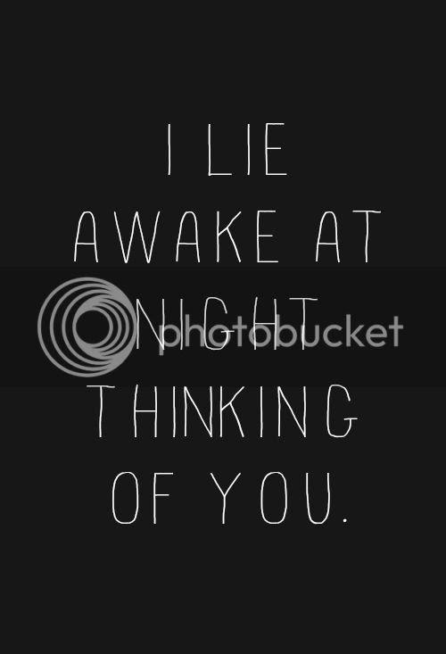 LE LOVE BLOG LOVE PHOTO QUOTE I LIE AWAKE AT NIGHT THINKING OF YOU photo LELOVEBLOGLOVEPHOTOQUOTEILIEAWAKEATNIGHTTHINKINGOFYOU_zpsf03a076d.jpg