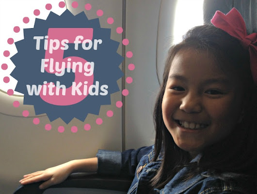 5 Tips for Flying with Young Kids • Family Travels on a Budget