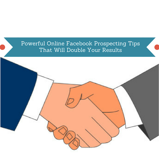 Powerful Online Facebook Prospecting Tips To Double Your Results -