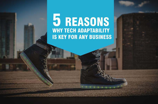 5 Reasons Why Tech Adaptability is Key for Any Business [Infographic]