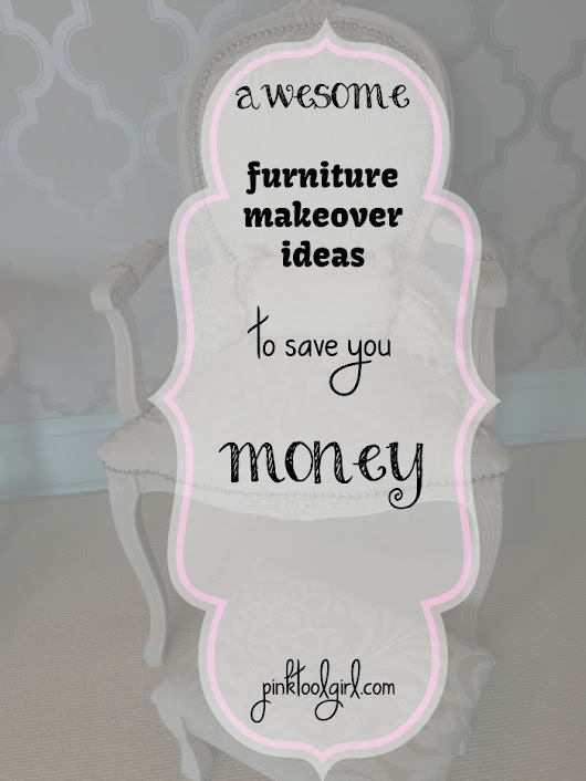 Furniture Makeover Ideas for your DIY room decor - Pink Tool Girl