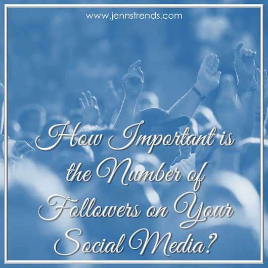 How Important is the Number of Followers on Your Social Media? - Jenn's Trends