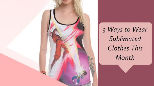 3 Ways to Wear Sublimated Clothes This Month | Home | Oasis Sublimation