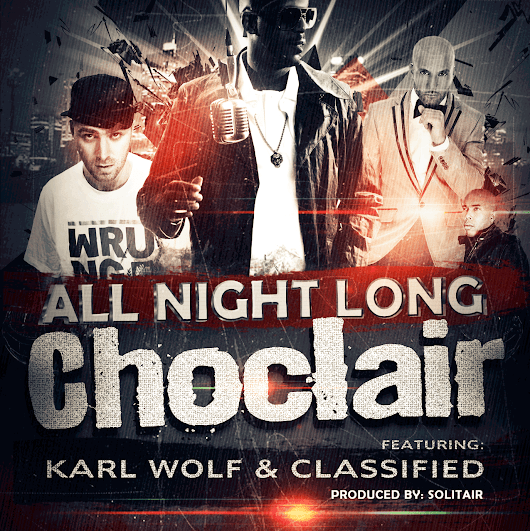 Choclair - All Night Long Feat. Classified x Karl Wolf x Solitair