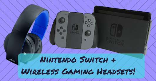 Nintendo Switch Compatible Wireless Gaming Headsets!