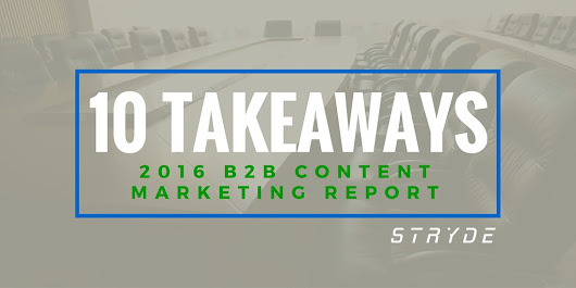 10 Takeaways from the B2B Content Marketing Benchmark Report 2016 - STRYDE