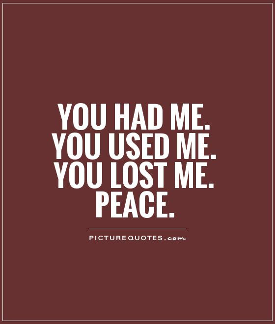 You Had Me You Used Me You Lost Me Peace Picture Quotes