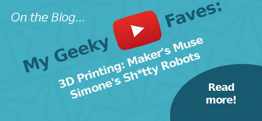 My Geeky Faves: YouTube - 3D Printing and Sh*tty Robot Maker