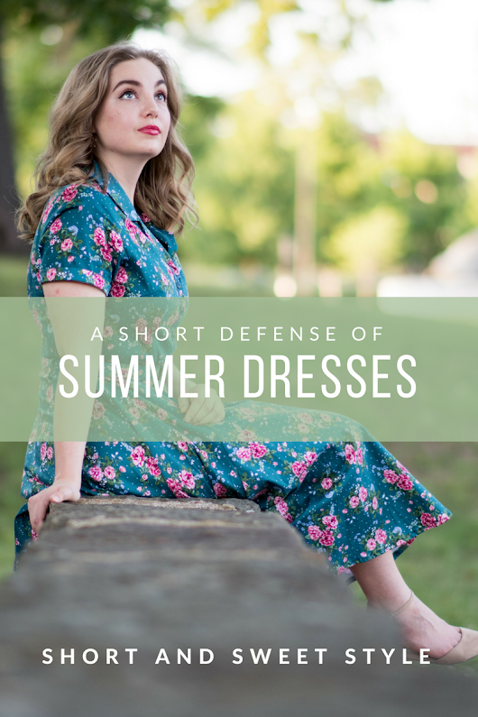 A Short Defense of Summer Dresses | shortandsweetstyle