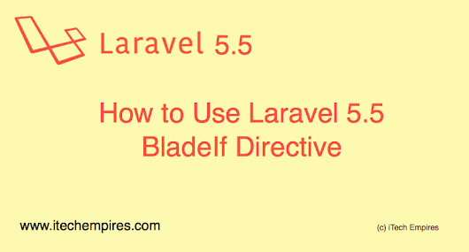 How to Use Laravel 5.5 BladeIf Directive - iTech Empires