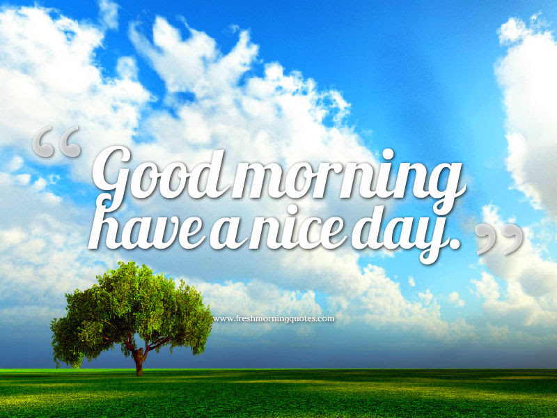 Have A Nice Day Wallpapers With Quotes 20 Beautiful Good Morning