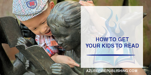 How to Get your Kids to Read | Azure Fire Publishing