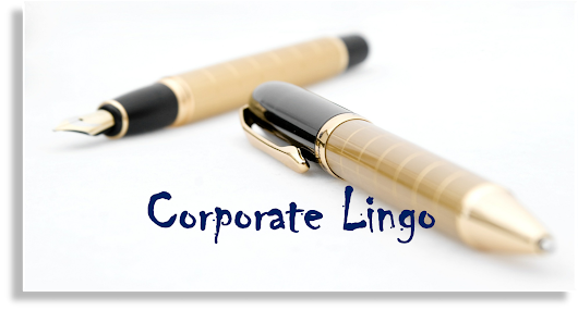 Corporate Lingo- a collection of terms/phrases/idioms used in the industry
