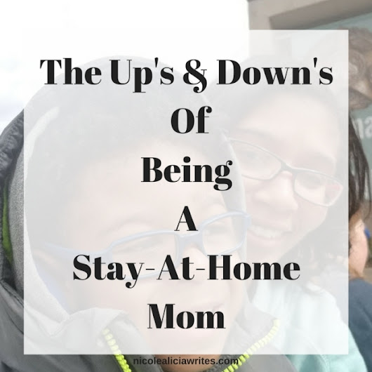 The Up's & Down's Of Being A Stay-At-Home Mom