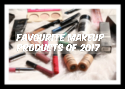 My Favourite Makeup Products of 2017