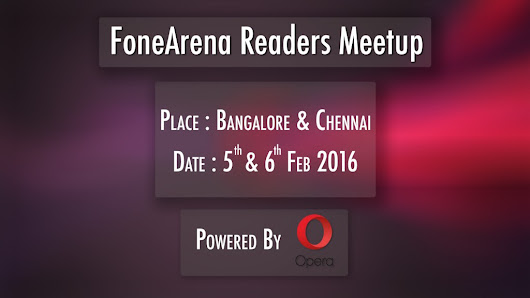 Announcing FoneArena's readers meet powered by Opera in Bangalore and Chennai