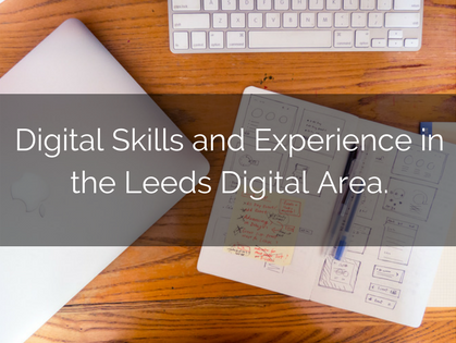 Digital Skills and Experience in the Leeds Digital Area - Yorkshire Project Manager