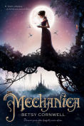 Title: Mechanica, Author: Betsy Cornwell