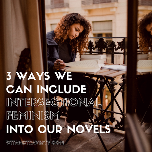 3 Ways We Can Include Intersectional Feminism into Our Novels - Wit & Travesty