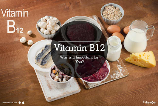 Vitamin B12 - Why is it Important for You? - By Dt. Shilpa Mittal | Lybrate