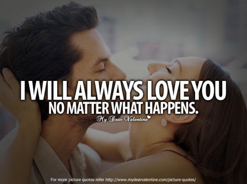 I Will Always Love You No Matter What Happens Pictures Photos And