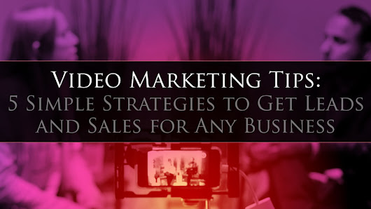 Video Marketing Tips: 5 Simple Strategies to Get Leads and Sales for Any Business • My Lead System PRO - MyLeadSystemPRO