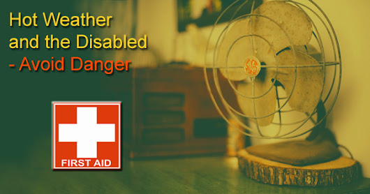 Hot Weather - Heat Strokes and the Disabled – Avoid Danger