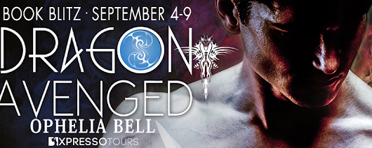 Book Blitz: Dragon Avenged By Ophelia Bell - Excerpt - Giveaway!