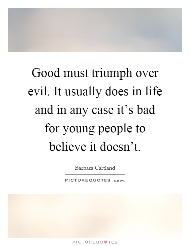 Good Must Triumph Over Evil It Usually Does In Life And In Any