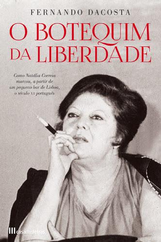 O BOTEQUIM DA LIBERDADE. Como Natália Correia marcou, a partir de um pequeno bar de Lisboa, o Século XX Português. Por  FERNANDO DACOSTA