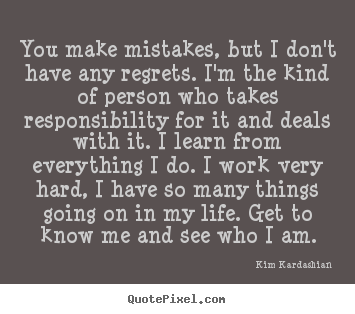 Quotes About Life You Make Mistakes But I Dont Have Any Regrets