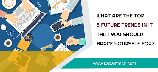 What are the Top 5 future trends in IT- Kadam Technologies