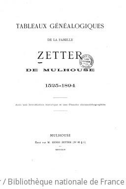 Tableaux généalogiques de la famille Zetter de Mulhouse, 1525-1894. Avec une introduction historique (par Ernest Meininger)...