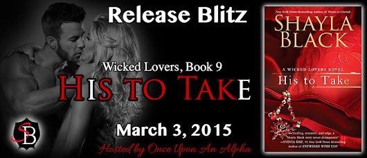 Release Day Blitz - His To Take - Wicked Lovers, Book #9 - Shayla Black - Hosted by Once Upon An Alpha