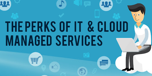 The Perks of IT and Cloud Managed Services (Infographics)