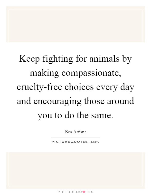 Keep Fighting For Animals By Making Compassionate Cruelty Free