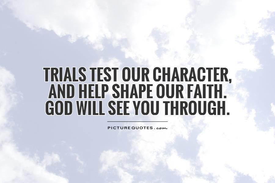 Trials Test Our Character And Help Shape Our Faith God Will
