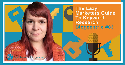 The Lazy Marketers Guide To Keyword Research - Blogcentric #83