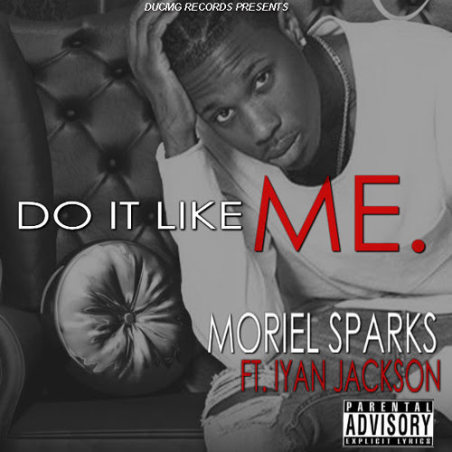 Moriel Sparks Ft IYN Jackson - Do It Like Me by DUCMG Records