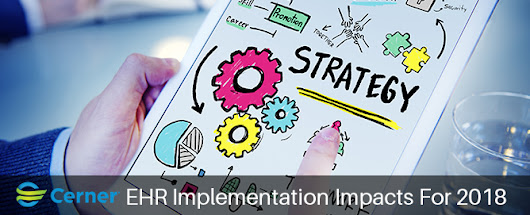 Cerner EHR Implementation Impacts For 2018
