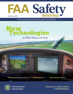 The May/June 2016 issue of FAA Safety Briefing focuses on the rapidly changing world of technology and the important role it plays in general aviation safety. Articles in this issue cover everything from unmanned aircraft to commercial space operations, to how the FAA helps champion the power of technology in making flying safer and more efficient. We also discuss some of the possible pitfalls of technology, including its ability to distract and disrupt our decision-making skills.