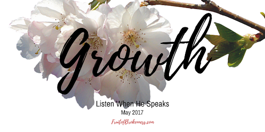 Listen When He Speaks, May 2017: Growth - Fruit of Brokenness