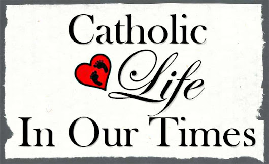Catholic Life In Our Times - Catholic Life In Our Times