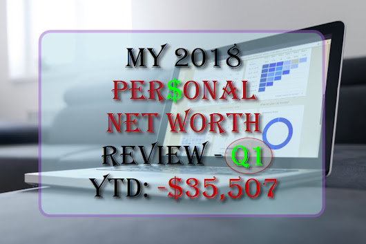 My Personal Net Worth Review - Q1 Of 2018 | I Saved $5K