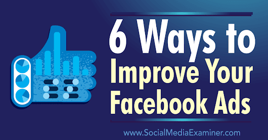 6 Ways to Improve Your Facebook Ads : Social Media Examiner