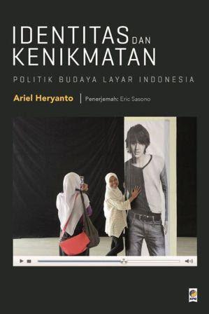 Identitas dan Kenikmatan: Politik Budaya Layar Indonesia by Ariel Heryanto — Reviews, Discussion
