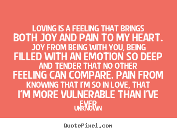 Unknown Picture Quotes Loving Is A Feeling That Brings Both Joy
